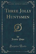Three Jolly Huntsmen (Classic Reprint) af Jessie Pope