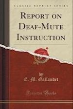 Report on Deaf-Mute Instruction (Classic Reprint) af E. M. Gallaudet