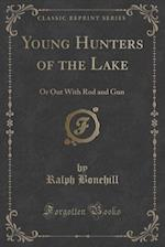 Young Hunters of the Lake: Or Out With Rod and Gun (Classic Reprint)