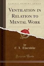 Ventilation in Relation to Mental Work (Classic Reprint)