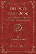The Boy's Camp Book: A Guidebook Based Upon the Annual Encampment of a Boy Scout Troop; The Second of a Series of Handy Volumes of Information and Ins af Edward Cave