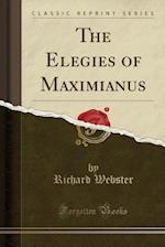 The Elegies of Maximianus (Classic Reprint)