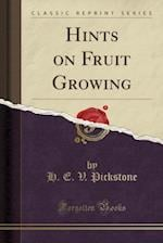 Hints on Fruit Growing (Classic Reprint)