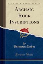 Archaic Rock Inscriptions (Classic Reprint)
