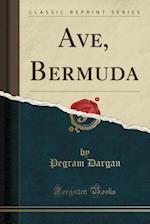 Ave, Bermuda (Classic Reprint)