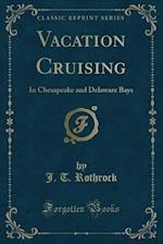 Vacation Cruising: In Chesapeake and Delaware Bays (Classic Reprint) af J. T. Rothrock