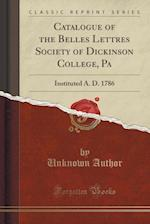 Catalogue of the Belles Lettres Society of Dickinson College, Pa
