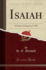 Isaiah: A Study of Chapters I.-XII (Classic Reprint)