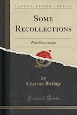 Some Recollections: With Illustrations (Classic Reprint)