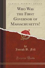 Who Was the First Governor of Massachusetts? (Classic Reprint)