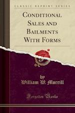 Conditional Sales and Bailments with Forms (Classic Reprint)