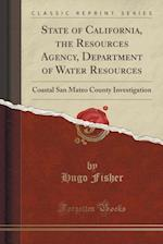 State of California, the Resources Agency, Department of Water Resources: Coastal San Mateo County Investigation (Classic Reprint) af Hugo Fisher