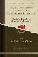 Wilhelm Von Christs Geschichte Der Griechischen Litteratur, Vol. 1 af Wilhelm Von Christ