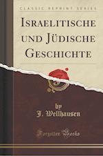 Israelitische Und Judische Geschichte (Classic Reprint) af J. Wellhausen