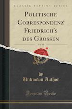 Briefe-Politische Dispositionen Und Erlasse (Classic Reprint)
