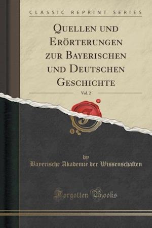 Quellen Und Erorterungen Zur Bayerischen Und Deutschen Geschichte, Vol. 2 (Classic Reprint)