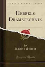 Hebbels Dramatechnik (Classic Reprint)
