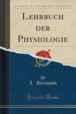 Lehrbuch Der Physiologie (Classic Reprint)