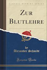 Zur Blutlehre (Classic Reprint)