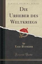 Die Urheber Des Weltkriegs (Classic Reprint)