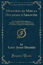 Memoires de Mme La Duchesse D'Abrantes af Laure Junot Abrantes
