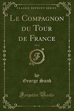 Le Compagnon Du Tour de France, Vol. 2 (Classic Reprint)