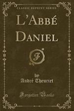 L'Abbe Daniel (Classic Reprint) af Andre Theuriet