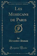 Les Mohicans de Paris, Vol. 2 (Classic Reprint)