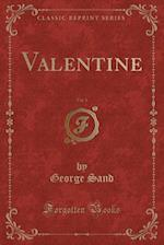 Valentine, Vol. 1 (Classic Reprint)