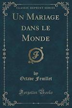Un Mariage Dans Le Monde (Classic Reprint) af Octave Feuillet