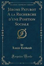 Jerome Paturot a la Recherche D'Une Position Sociale (Classic Reprint) af Louis Reybaud