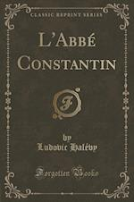 L'Abbe Constantin (Classic Reprint) af Ludovic Halevy