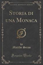 Storia Di Una Monaca (Classic Reprint) af Matilde Serao
