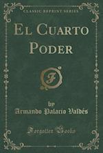 El Cuarto Poder (Classic Reprint)