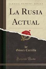La Rusia Actual (Classic Reprint)