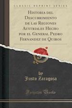 Historia del Descubrimiento de Las Regiones Austriales Hecho Por El General Pedro Fernandez de Quiros (Classic Reprint)