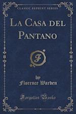 La Casa del Pantano (Classic Reprint) af Florence Warden