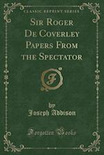 Sir Roger de Coverley Papers from the Spectator (Classic Reprint)