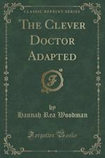 The Clever Doctor Adapted (Classic Reprint)