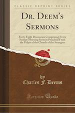 Dr. Deem's Sermons: Forty-Eight Discourses Comprising Every Sunday Morning Sermon Preached From the Pulpit of the Church of the Strangers (Classic Rep