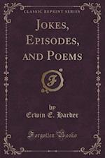 Jokes, Episodes, and Poems (Classic Reprint) af Erwin E. Harder