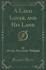 A Land Lover, and His Land (Classic Reprint) af Martha McCulloch-Williams