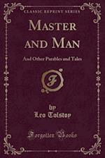Master and Man, and Other Parables and Tales (Classic Reprint) af Leo Tolstoy