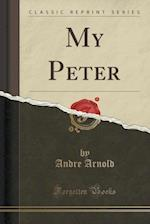 My Peter (Classic Reprint) af Andre Arnold