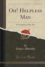 Oh! Helpless Man af Edgar Morette