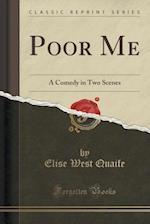 Poor Me af Elise West Quaife