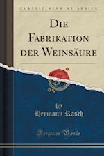 Die Fabrikation Der Weinsaure (Classic Reprint) af Hermann Rasch