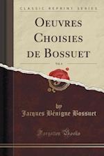 Oeuvres Choisies de Bossuet, Vol. 4 (Classic Reprint) af Jacques-Benigne Bossuet