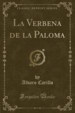 La Verbena de la Paloma (Classic Reprint)