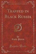 Trapped in Black Russia (Classic Reprint) af Ruth Pierce